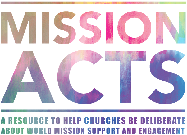 Mission Acts - A resource to help churches be deliberate about World Mission support and engagement